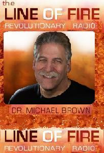 The Line Of Fire with Dr. Michael Brown